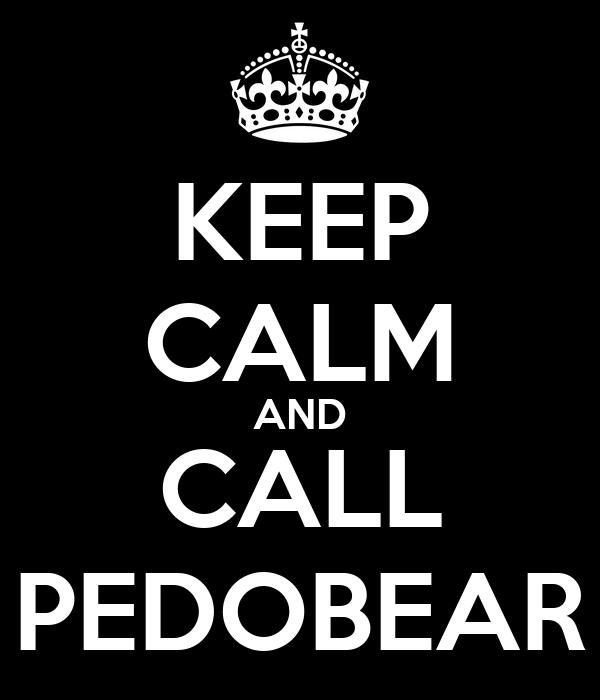 KEEP CALM AND CALL PEDOBEAR