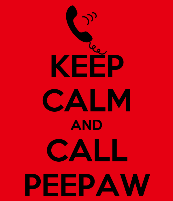 KEEP CALM AND CALL PEEPAW