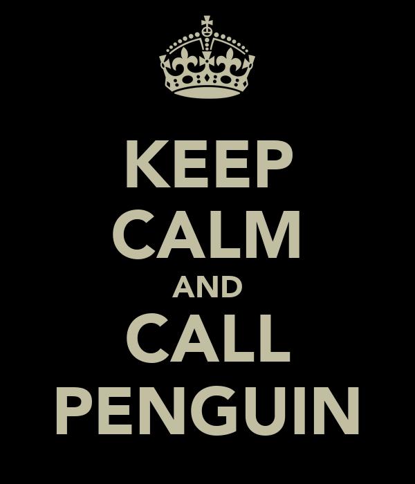 KEEP CALM AND CALL PENGUIN