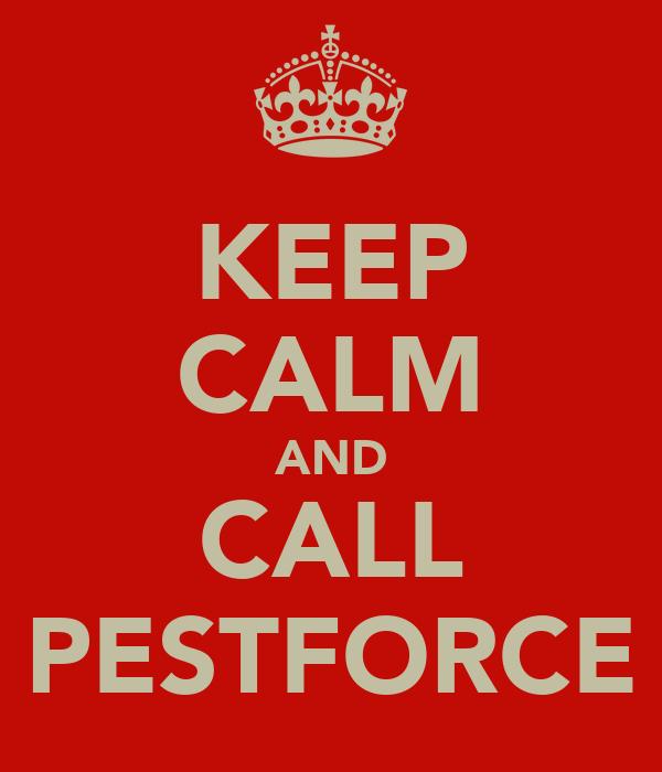KEEP CALM AND CALL PESTFORCE