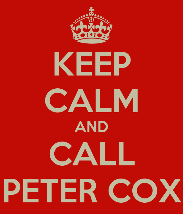 KEEP CALM AND CALL PETER COX