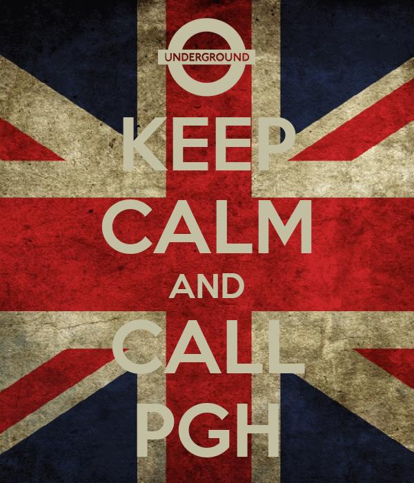 KEEP CALM AND CALL PGH