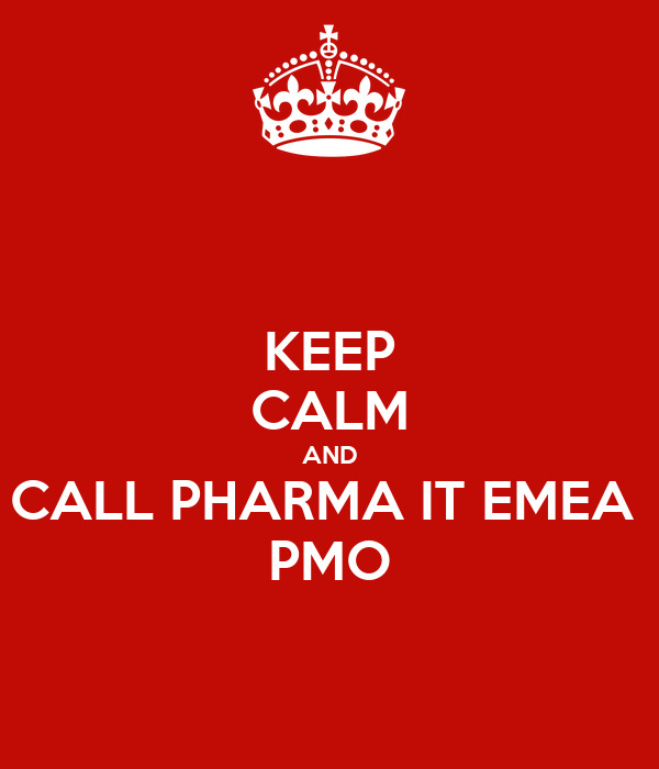 KEEP CALM AND CALL PHARMA IT EMEA  PMO