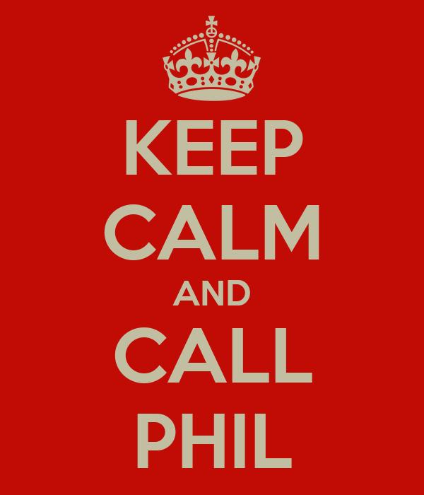 KEEP CALM AND CALL PHIL