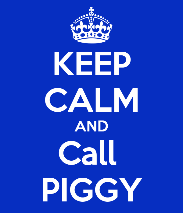 KEEP CALM AND Call  PIGGY