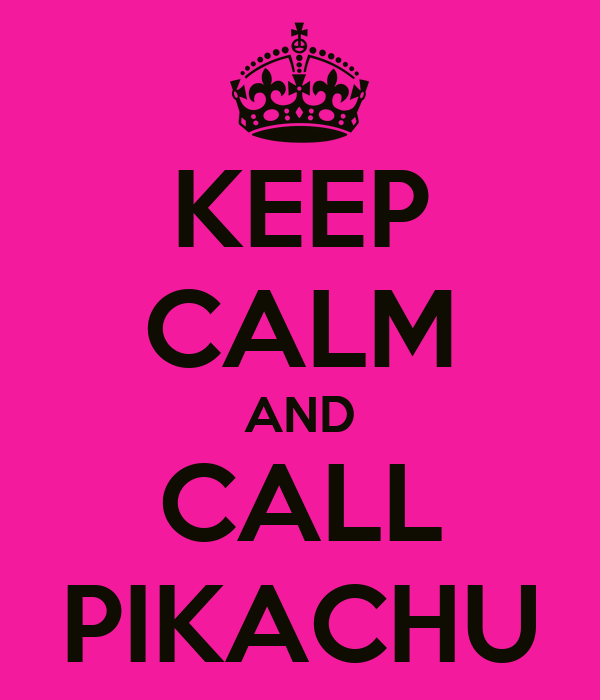 KEEP CALM AND CALL PIKACHU