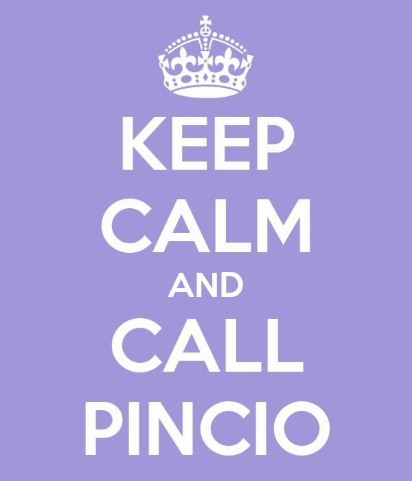 KEEP CALM AND CALL PINCIO