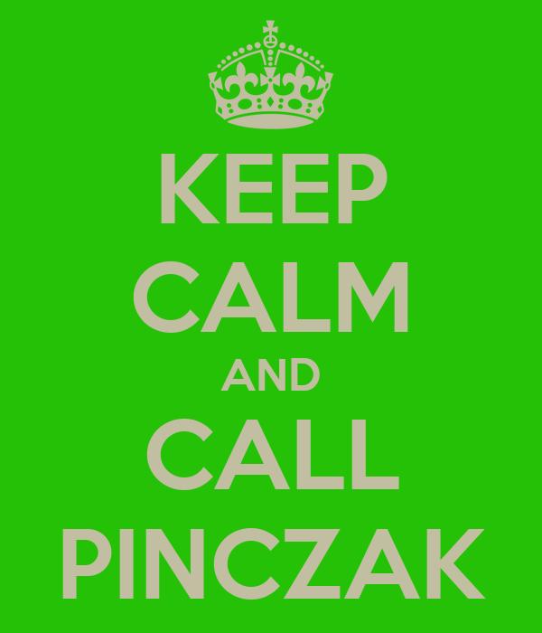 KEEP CALM AND CALL PINCZAK