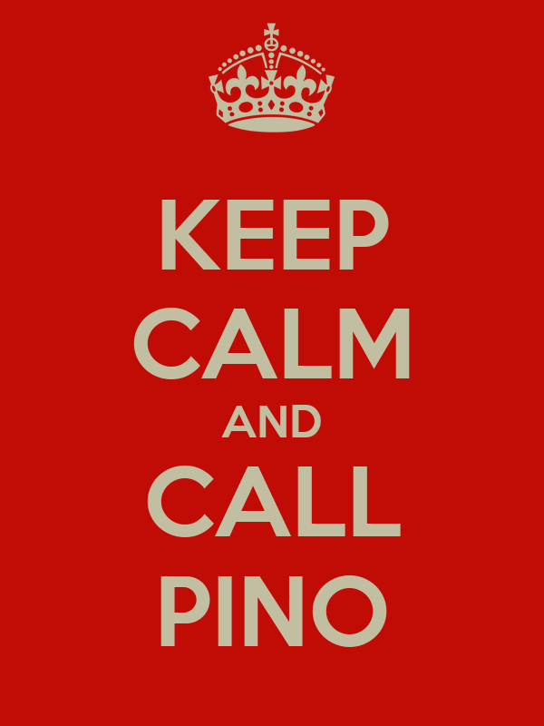KEEP CALM AND CALL PINO