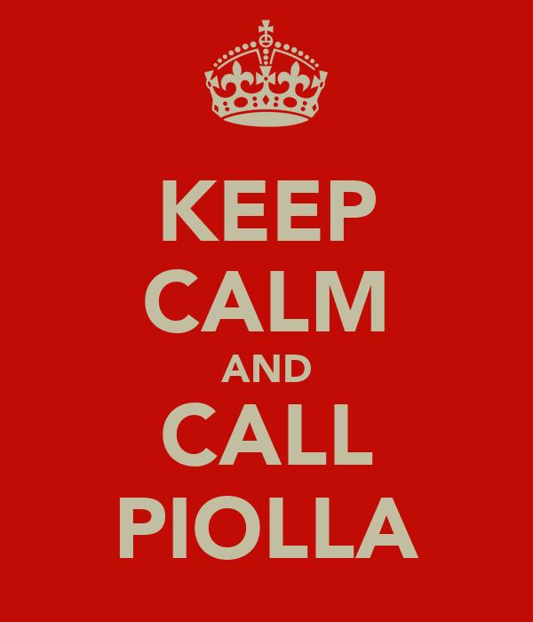 KEEP CALM AND CALL PIOLLA