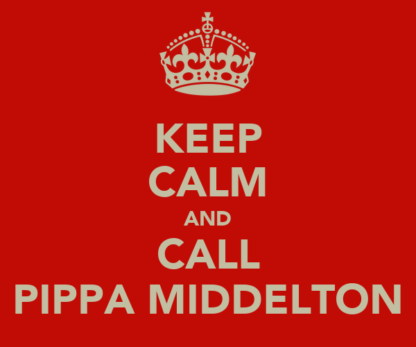KEEP CALM AND CALL PIPPA MIDDELTON