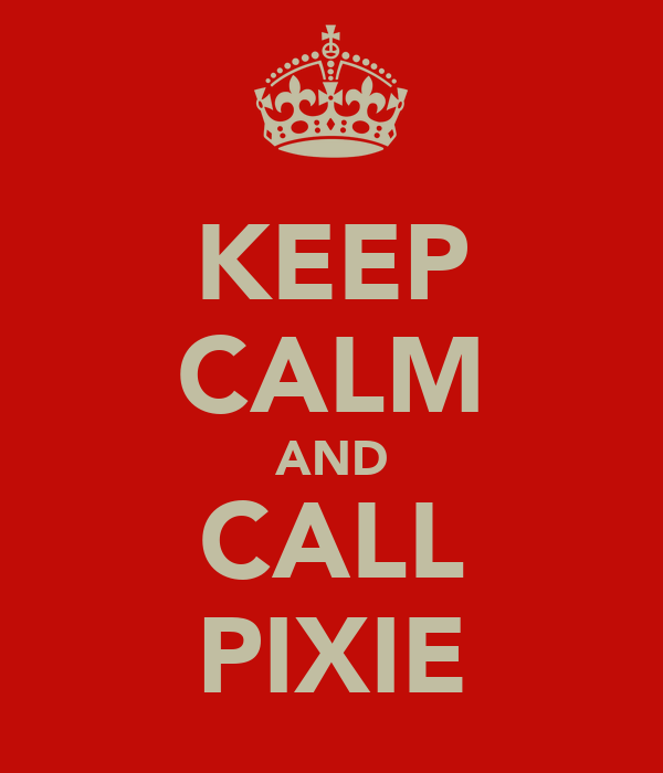 KEEP CALM AND CALL PIXIE