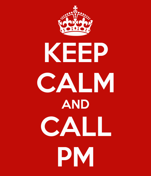 KEEP CALM AND CALL PM