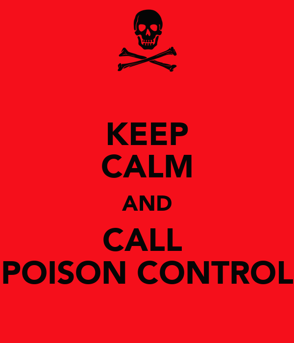 KEEP CALM AND CALL  POISON CONTROL