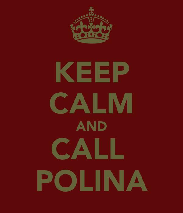 KEEP CALM AND CALL  POLINA