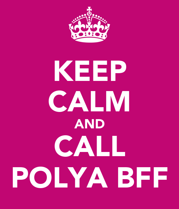 KEEP CALM AND CALL POLYA BFF