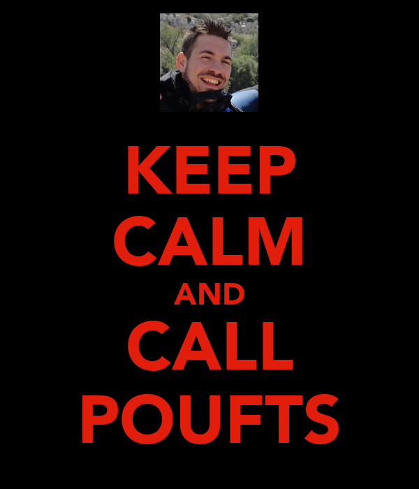 KEEP CALM AND CALL POUFTS
