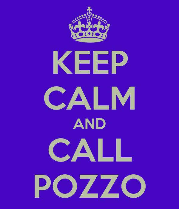 KEEP CALM AND CALL POZZO