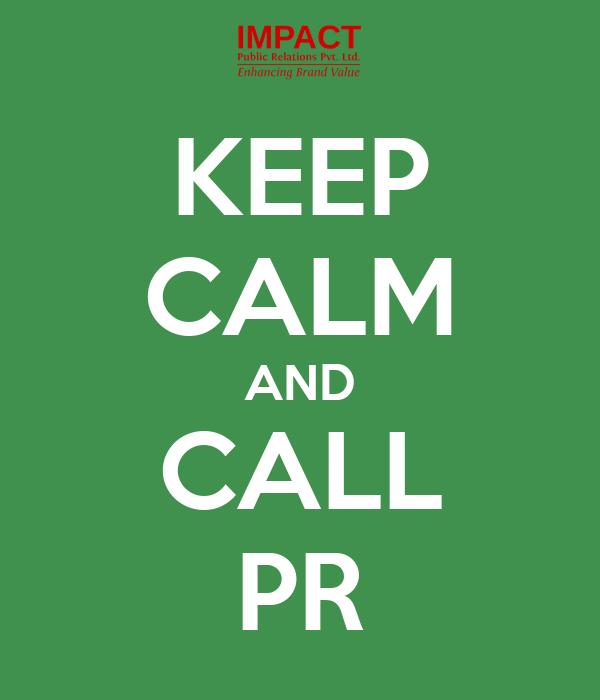 KEEP CALM AND CALL PR