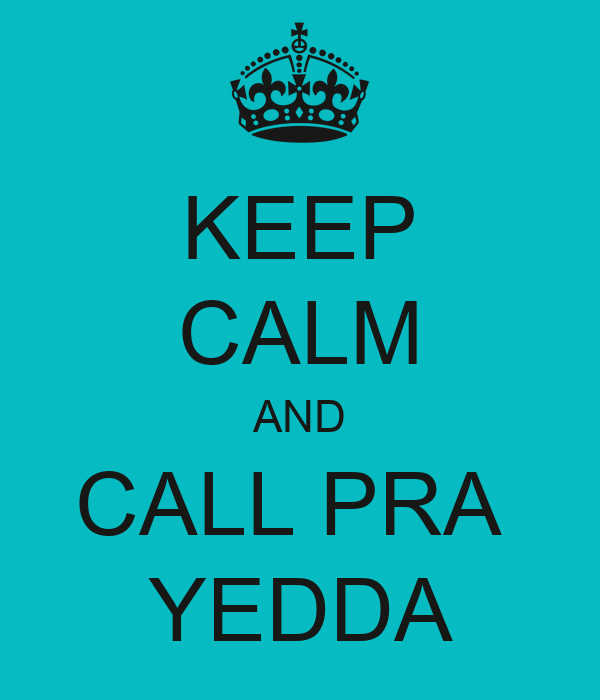 KEEP CALM AND CALL PRA  YEDDA