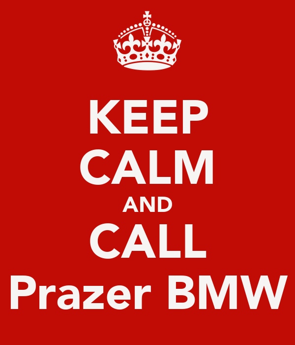 KEEP CALM AND CALL Prazer BMW