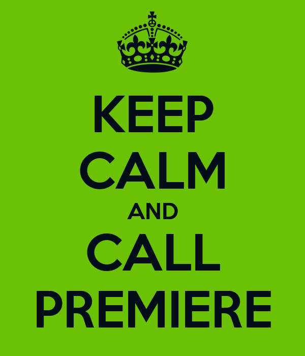 KEEP CALM AND CALL PREMIERE