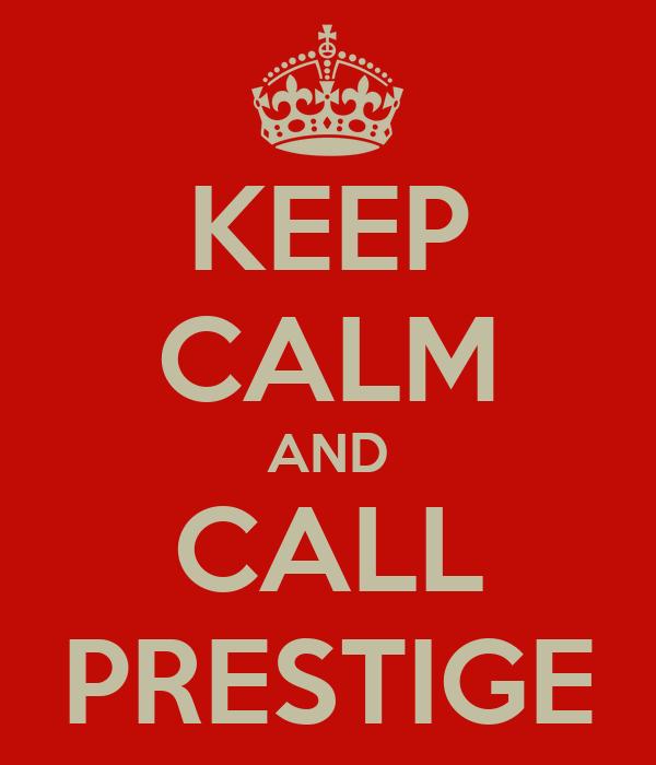 KEEP CALM AND CALL PRESTIGE