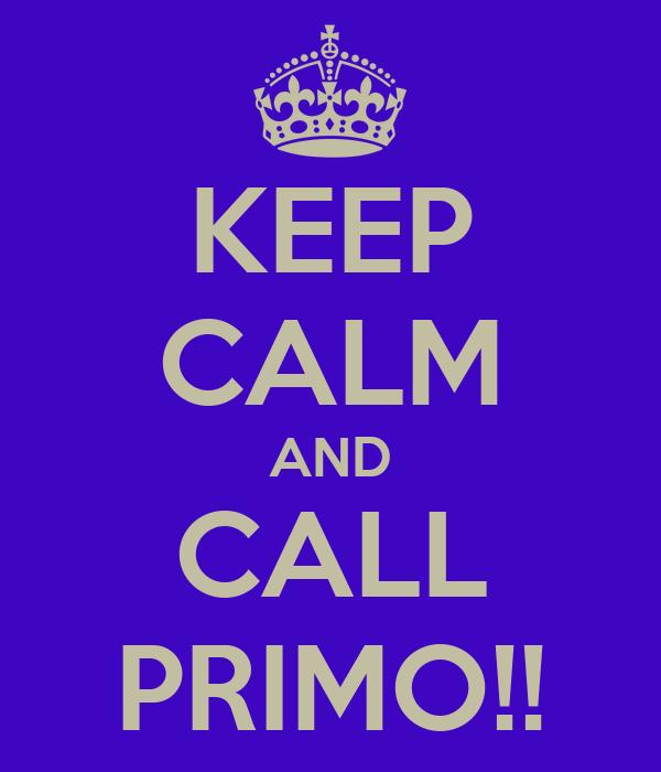 KEEP CALM AND CALL PRIMO!!
