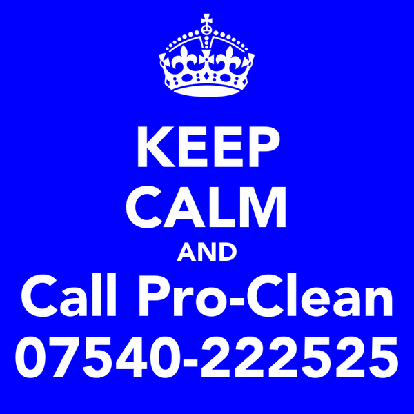 KEEP CALM AND Call Pro-Clean 07540-222525