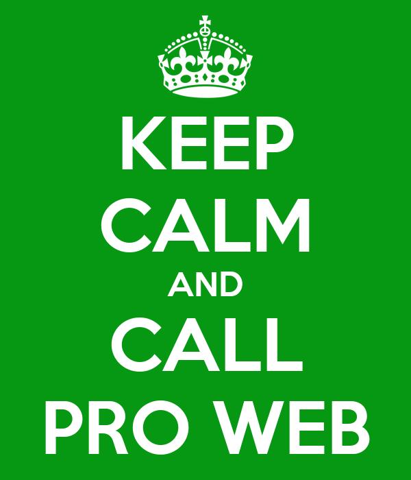 KEEP CALM AND CALL PRO WEB