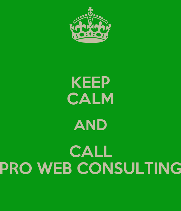 KEEP CALM AND CALL PRO WEB CONSULTING