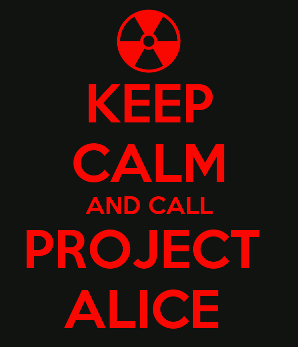 KEEP CALM AND CALL PROJECT  ALICE