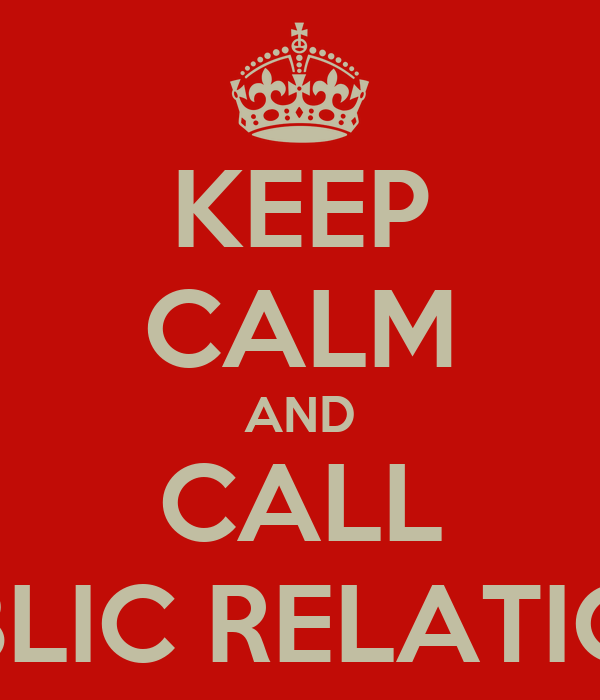 KEEP CALM AND CALL PUBLIC RELATIONS