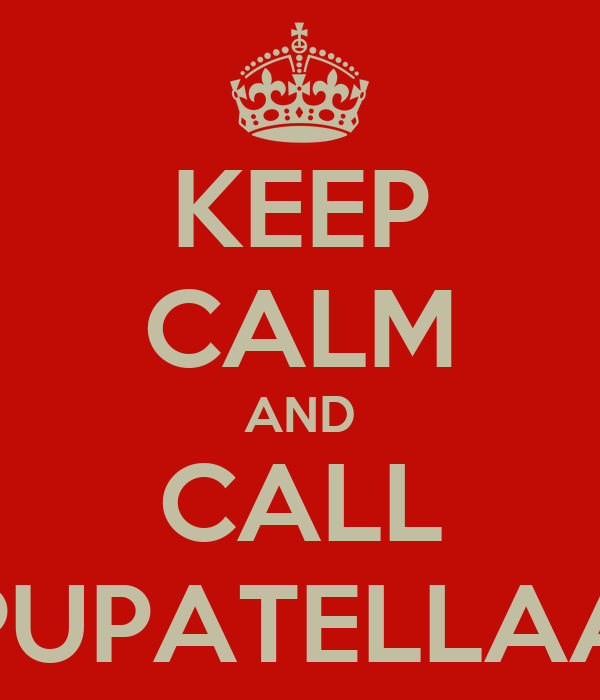 KEEP CALM AND CALL PUPATELLAA
