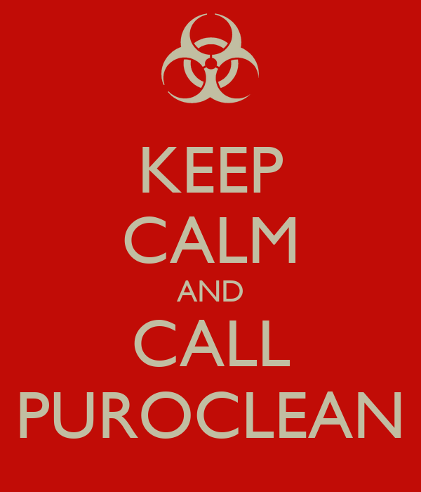 KEEP CALM AND CALL PUROCLEAN