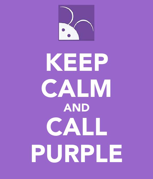 KEEP CALM AND CALL PURPLE