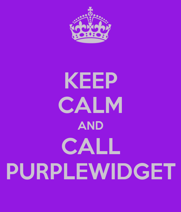 KEEP CALM AND CALL PURPLEWIDGET