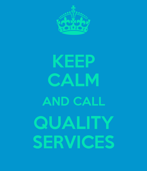 KEEP CALM AND CALL QUALITY SERVICES