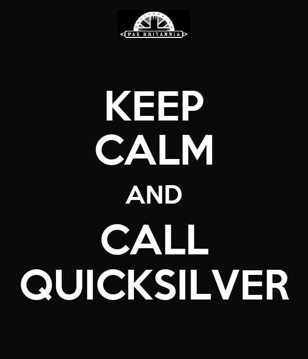 KEEP CALM AND CALL QUICKSILVER