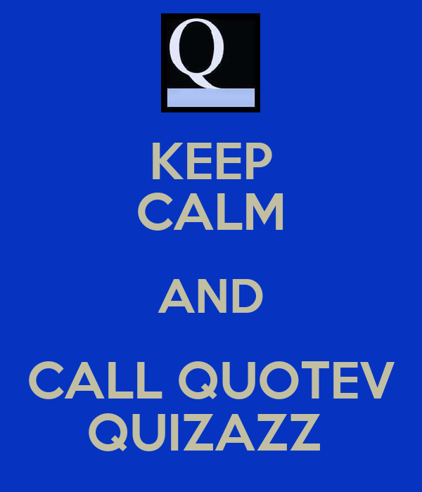 KEEP CALM AND CALL QUOTEV QUIZAZZ