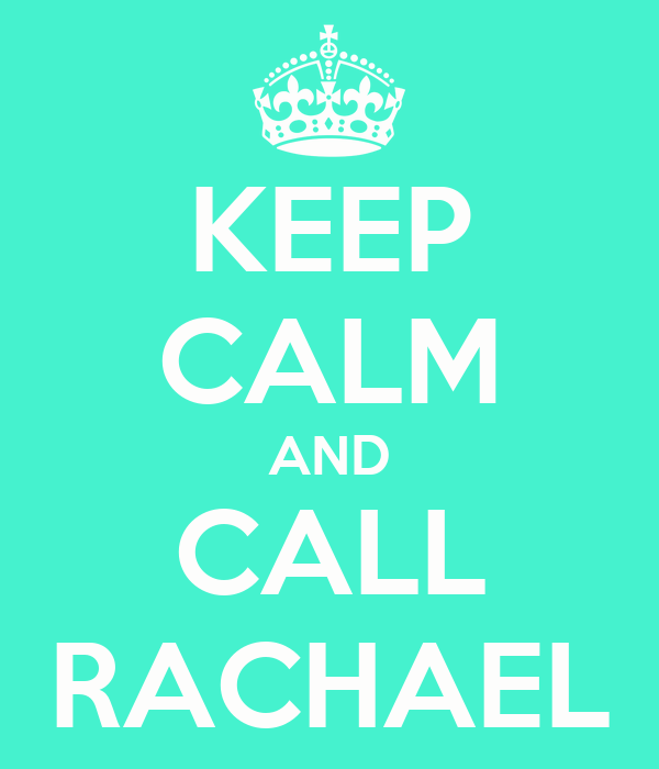 KEEP CALM AND CALL RACHAEL