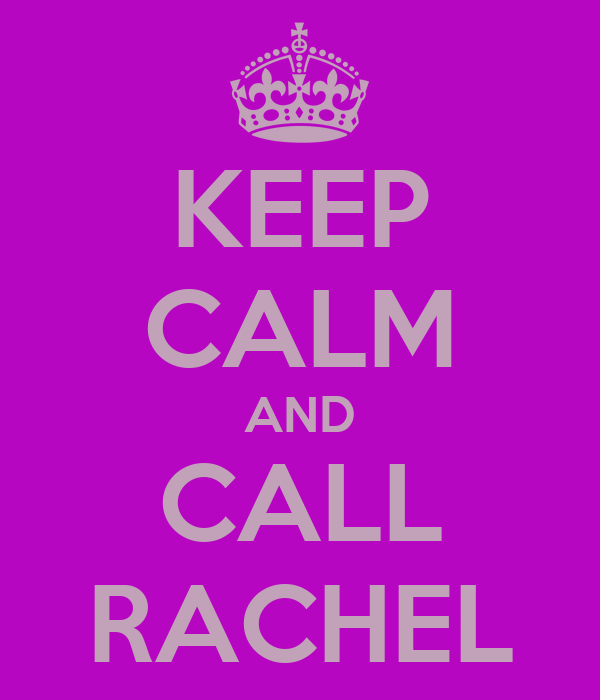 KEEP CALM AND CALL RACHEL