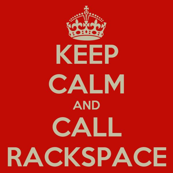 KEEP CALM AND CALL RACKSPACE