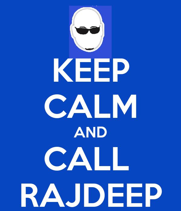 KEEP CALM AND CALL  RAJDEEP