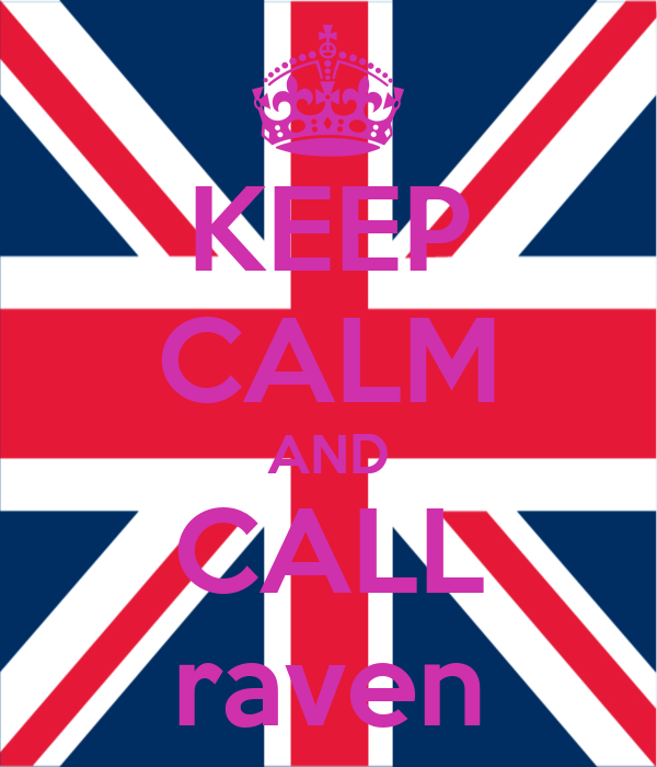 KEEP CALM AND CALL raven