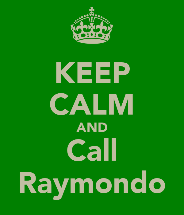 KEEP CALM AND Call Raymondo