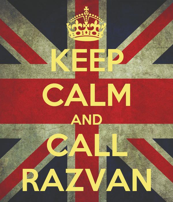 KEEP CALM AND CALL RAZVAN
