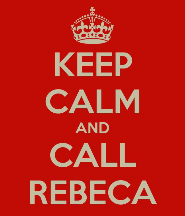 KEEP CALM AND CALL REBECA