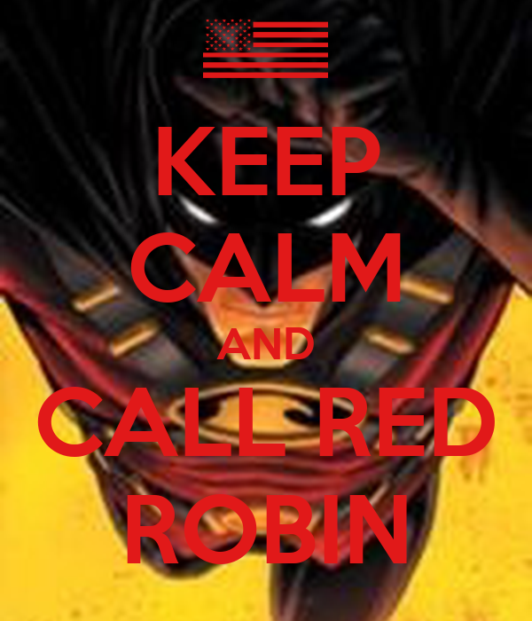 KEEP CALM AND CALL RED ROBIN