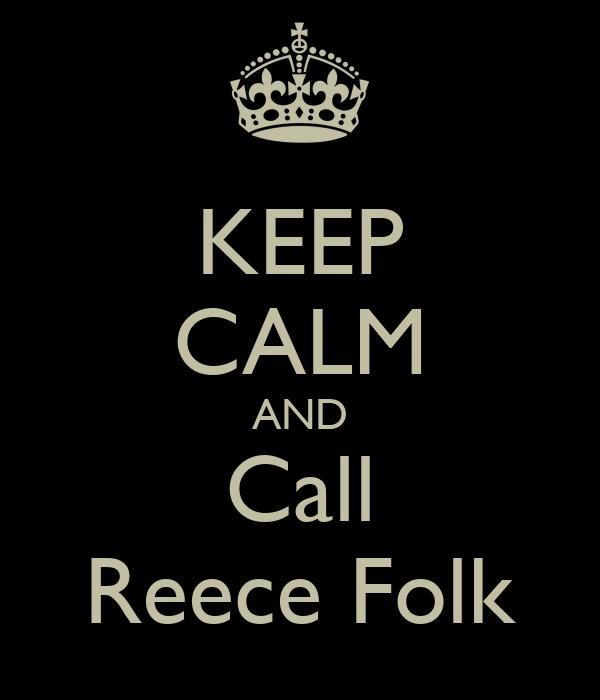 KEEP CALM AND Call Reece Folk